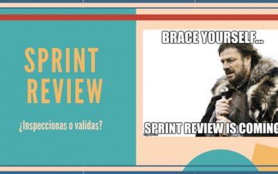 SPRINT REVIEW: ¿Inspeccionas o validas?