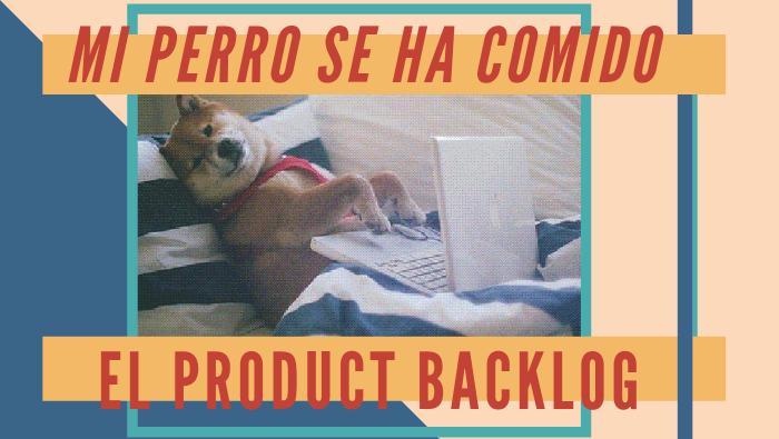 Mi perro se ha comido el Product Backlog | Users Stories