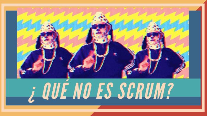 ¿Qué NO es scrum?