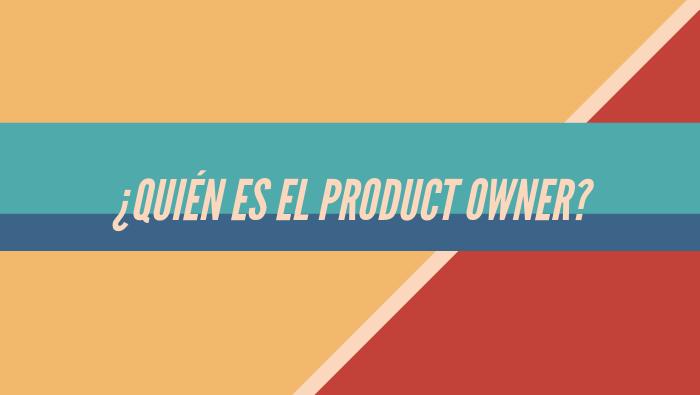 ¿Quién es el Product Owner?