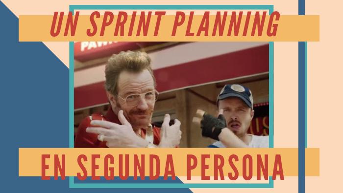 Un Sprint Planning en segunda persona