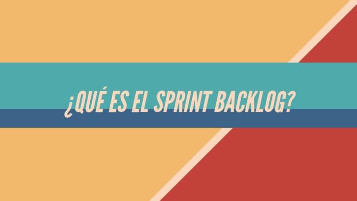 ¿Qué es el Sprint Backlog?