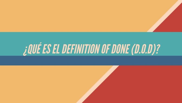 ¿Qué es el Definition Of Done?