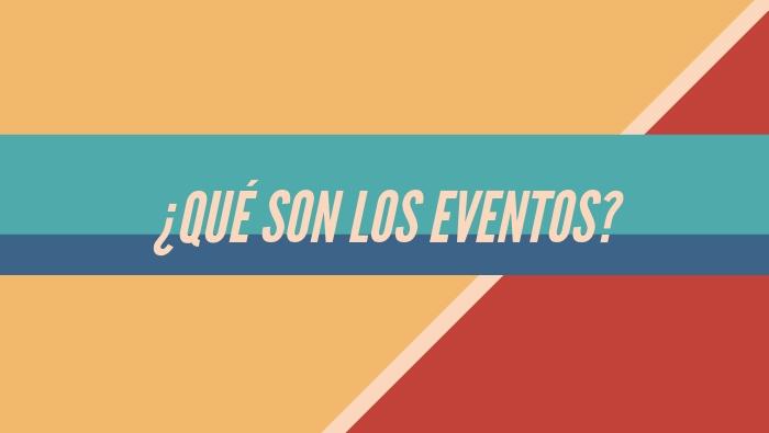 ¿Qué son los Eventos?