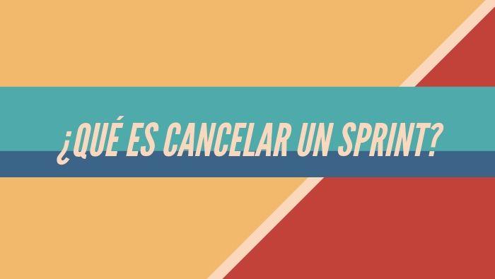 ¿Qué es Cancelar un Sprint?