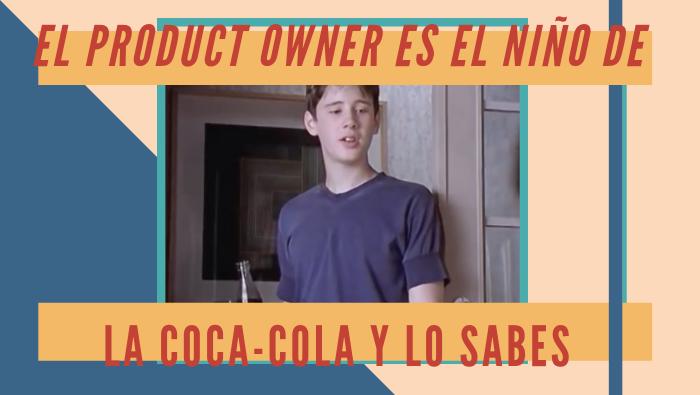 El Product Owner Proxy es el niño de la Coca-Cola ¡Y lo sabes!