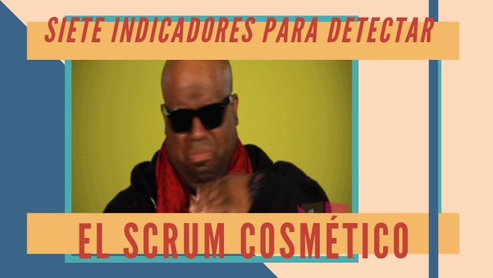 7 indicadores para detectar el Scrum Cosmético