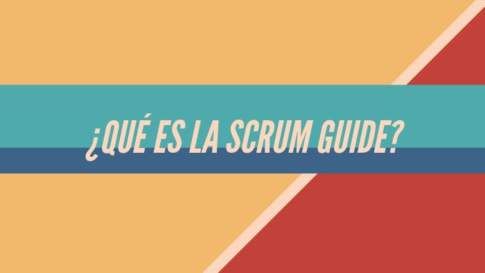 ¿Qué es la Scrum Guide?
