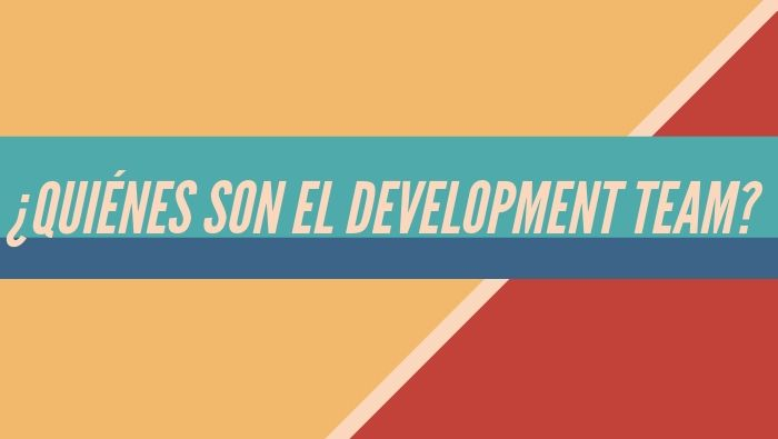 ¿Quiénes son el Development Team?