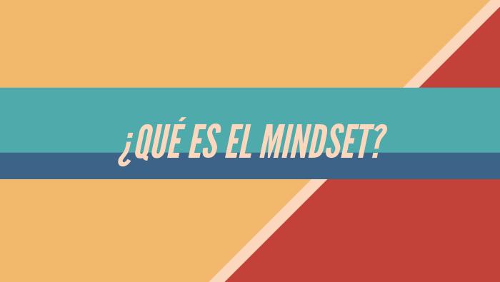 ¿Qué es el Mindset?