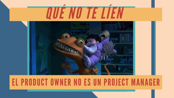 Qué no te lien, el Product Owner NO es un Project Manager.