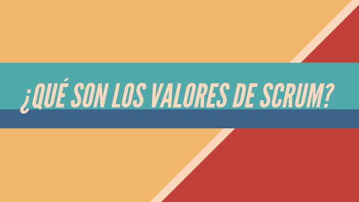 ¿Qué son los valores de Scrum?