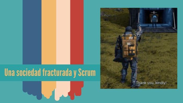 Una sociedad fracturada y Scrum