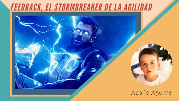 Feedback, el Stormbreaker de la agilidad
