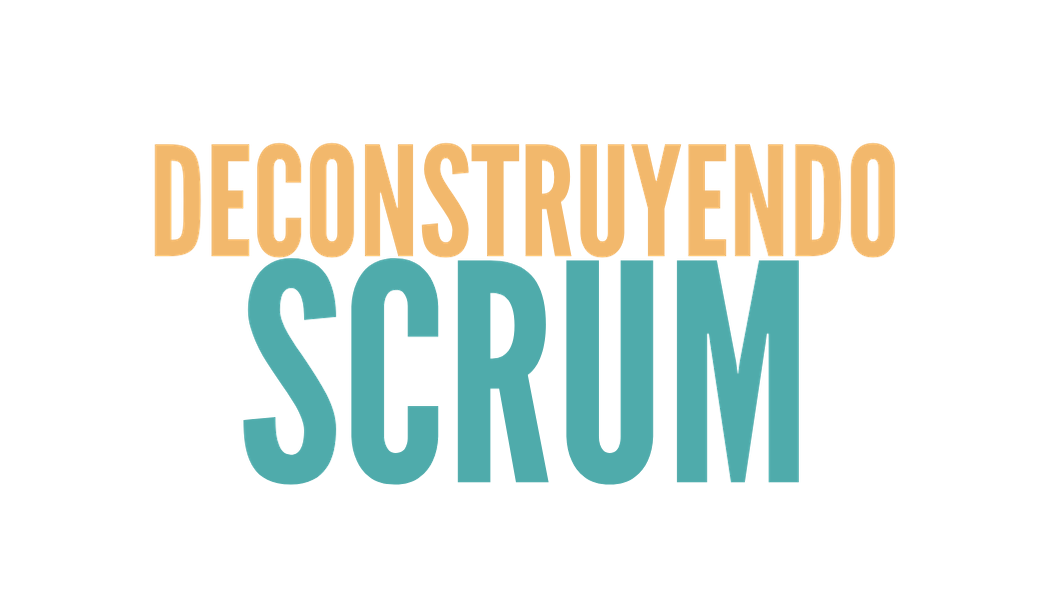 Deconstruyendo Scrum